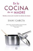 en la cocina de mi madre-dani garcia-9788466651936