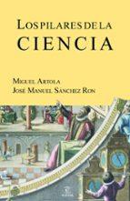 los pilares de la ciencia-jose manuel sanchez ron-miguel artola-9788467035636