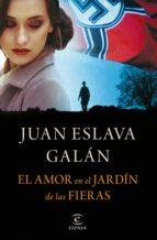 el amor en el jardín de las fieras (ebook)-juan eslava galan-9788467048636
