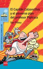4 el capitan calzoncillos y el perverso plan del profesor pipica  ca dav pilkey 9788467579536