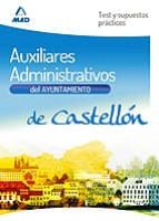 AUXILIARES ADMINISTRATIVOS DEL AYUNTAMIENTO DE CASTELLÓN. TEST Y SUPUESTOS PRACTICOS
