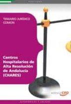 CENTROS HOSPITALARIOS DE ALTA RESOLUCION DE ANDALUCIA (CHARES). T EMARIO JURIDICO COMUN