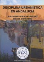 disciplina urbanistica en andalucia-alejandro criado sanchez-miguel corchero-9788469769836