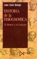 historia de la fisiognomica: el rostro y el caracter julio caro baroja 9788470901836