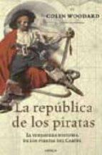 la republica de los piratas: la verdadera historia de los pirates del caribe colin woodard 9788474239836