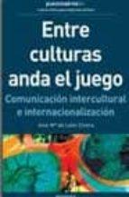 entre culturas anda el juego: comunicacion intercultural e intern acionalizacion-jose mª leon civera-9788475776736