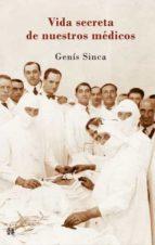la vida secreta de nuestros medicos-genis sinca-9788476699836