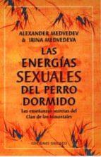 las energias sexuales del perro dormido: las enseñanzas secretas del clan de los inmortales-alexander medvedev-irina medvedeva-9788477208136