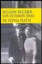 los ultimos dias de sylvia plath jillian becker 9788477652236