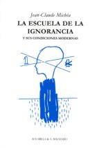 la escuela de la ignorancia-j.c. michea-9788477742036