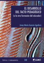 el desarrollo del tacto pedagogico: (o la otra formacion del educ ador) josep maria asensio aguilera 9788478279036