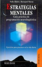 estrategias mentales: guia practica de programacion neurolingüist ica nelly bidot bernard morat 9788479271336