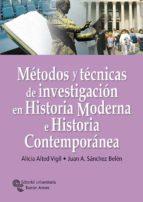 metodos y tecnicas de investigacion en historia moderna e histori a contemporanea-alicia alted vigil-juan a. sanchez belen-9788480047036