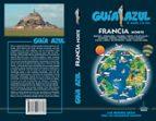 francia norte 2017 (guia azul) 6ª ed. angel ingelmo 9788480236836