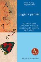 jugar a pensar: recursos para aprender a pensar en educacion infa ntil (4-5 años)-irene de puig-angelica satiro-9788480634236