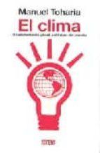 el clima: el calentamiento global y el futuro del planeta-manuel toharia-9788483066836