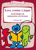 leer, contar y jugar: actividades de animacion a la lectura carmen gil 9788483166536