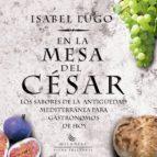en la mesa del cesar: los sabores de la antiguedad mediterranea p ara gastronomos de hoy isabel lugo 9788483305836