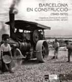 barcelona en construccio (1940-1970)-leopoldo plasencia-isabel segura-9788483309636