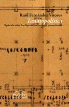 tanatopolitica: opusculo sobre los dispositivos humanos postmodernos raul fernandez vitores 9788483931936