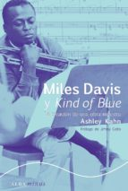 miles davis y kind of blue: la creacion de una obra maestra ashley kahn 9788484281436