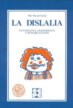 la dislalia naturaleza, diagnostico y rehabilitacion pilar pascual garcia 9788485252336