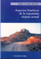 aspectos foneticos de la toponimia riojana actual fabian gonzalez bachiller 9788488713636