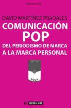 comunicación pop: del periodismo de marca a la marca personal (ebook)-david martinez-9788490643136
