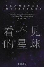 planetas invisibles: antologia de ciencia ficcion china contemporanea ken liu 9788491048336