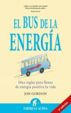 el bus de la energia: diez reglas para llenar de energia positiva tu vida-jon gordon-9788492452736