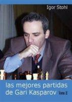 las mejores partidas de gari kasparov (tomo ii) igor stohl 9788493478636