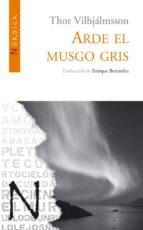 arde el musgo gris-thor vilhjalmsson-9788493557836