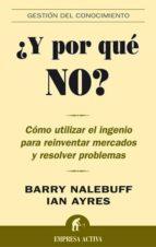 ¿y por que no?: como utilizar el ingenio para reinventar mercados y resolver problemas barry j. nalebuff ian ayres 9788495787736