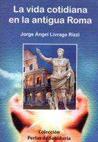 la vida cotidiana en la antigua roma jorge angel livraga rizzi 9788496369436