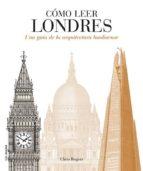 como leer londres: una guia de la arquitectura londinense chris rogers 9788496669536