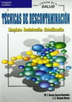 tecnicas de descontaminacion: limpieza, desinfeccion, esterilizac ion-m⪠. j. garcia garcia-saavedra-j. c. vicente garcia-9788497321136