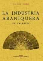 la industria abaniquera en valencia (ed. facsimil) juan reig y flores 9788497614436