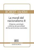 la moral del nacionalismo ii: origenes, psicologia y dilemas de p arcialidad de los sentimientos nacionales r. mckim j. mcmahan 9788497843836