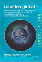 la aldea global: transformaciones en la vida y los medios de comunicacion mundiales en el siglo xxi: la globalizacion del     entorno marshall mcluhan 9788497849036