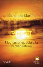 meditaciones sobre la verdad ultima consuelo martin 9788498270136