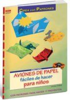 aviones de papel faciles de hacer para niños (crea tus patrones) daniela köbler 9788498740936