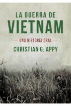 la guerra de vietnam: una historia oral christian g. appy 9788498923636