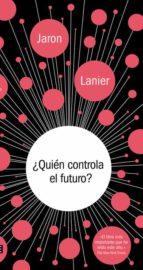 ¿quien controla el futuro?-jaron lanier-9788499924236