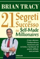 i 21 segreti del successo dei self-made millionaires (ebook)-brian tracy-9788827521236