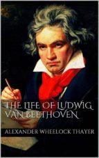 the life of ludwig van beethoven (ebook)-alexander wheelock thayer-9788892594036