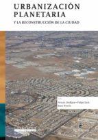 urbanización planetaria y la reconstrucción de la ciudad (ebook)-arturo orellana-felipe link-juan noyola-9789560102836