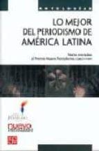 lo mejor del periodismo de américa latina-9789681678036