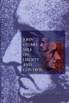 john stuart mill on liberty and control (ebook) joseph hamburger 9781400823246
