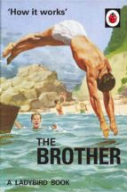 how it works: the brother (ladybird for grown ups) (ebook) jason hazeley joel morris 9781405934046
