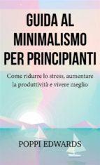 guida al minimalismo per principianti: come ridurre lo stress, aumentare la produttività e vivere meglio (ebook)-9781547510146